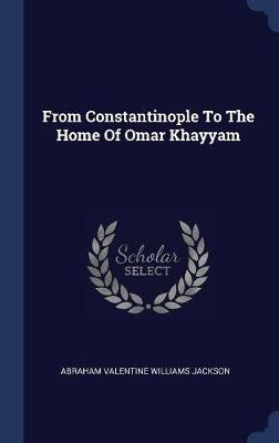 From Constantinople to the Home of Omar Khayyam image