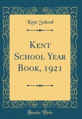 Kent School Year Book, 1921 (Classic Reprint) by Kent School