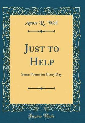 Just to Help by Amos R Well