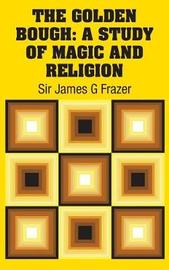 The Golden Bough by Sir James G. Frazer