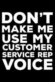 Don't Make Me Use My Customer Service Rep Voice by Creative Juices Publishing