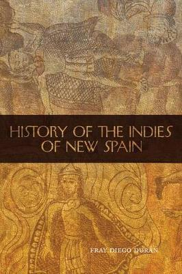 History of the Indies of New Spain by Fray Diego Duran