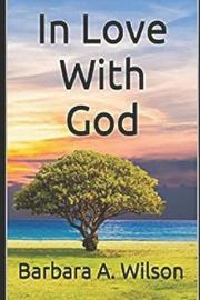In Love with God by Barbara A Wilson