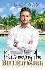 Persuading the Billionaire by Eliza Boyd
