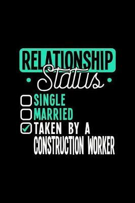 Relationship Status Taken by a Construction Worker by Dennex Publishing