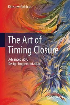 The Art of Timing Closure by Khosrow Golshan