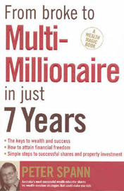 From Broke to Multi-millionaire in Just 7 Years by Peter Spann