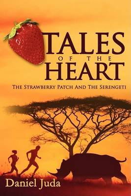 Tales of the Heart: The Strawberry Patch and the Serengeti by Daniel Juda image