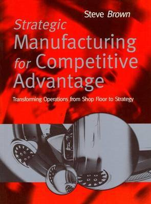 Strategic Manufacturing Competitive Advantage by Steve Brown image