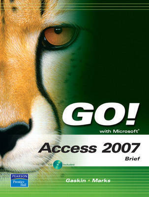 Go! with Microsoft Access 2007: Brief by Shelley Gaskin
