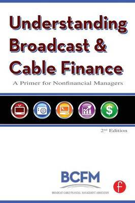 Understanding Broadcast and Cable Finance by Broadcast Cable Financial Management Association