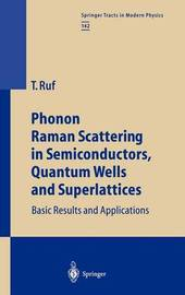Phonon Raman Scattering in Semiconductors, Quantum Wells and Superlattices by Tobias Ruf