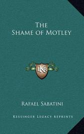 The Shame of Motley by Rafael Sabatini