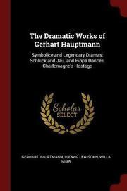 The Dramatic Works of Gerhart Hauptmann by Gerhart Hauptmann
