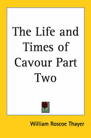 The Life and Times of Cavour Part Two by William Roscoe Thayer image