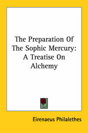 The Preparation of the Sophic Mercury: A Treatise on Alchemy by Eirenaeus Philalethes image