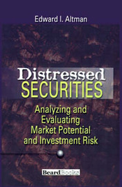 Distressed Securities: Analyzing and Evaluating Market Potential and Investment Risk by Edward I Altman