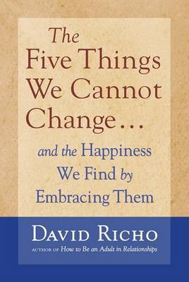 Five Things We Cannot Change by David Richo image