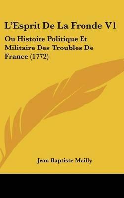 L'Esprit De La Fronde V1: Ou Histoire Politique Et Militaire Des Troubles De France (1772) by Jean Baptiste Mailly image