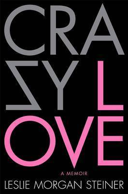 Crazy Love by Leslie Morgan Steiner