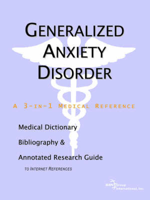 Generalized Anxiety Disorder - A Medical Dictionary, Bibliography, and Annotated Research Guide to Internet References by ICON Health Publications