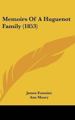 Memoirs Of A Huguenot Family (1853) by James Fontaine