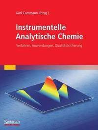 Instrumentelle Analytische Chemie: Verfahren, Anwendungen, Qualit Tssicherung