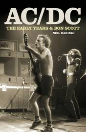 AC/DC - The Early Years by Neil Daniels