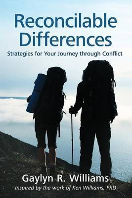 Reconcilable Differences: Strategies for Your Journey Through Conflict by Gaylyn R. Williams