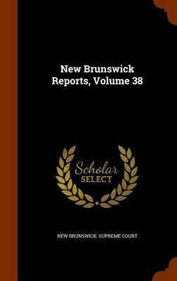 New Brunswick Reports, Volume 38 image