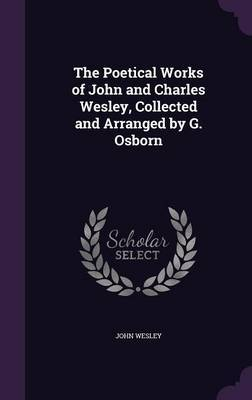 The Poetical Works of John and Charles Wesley, Collected and Arranged by G. Osborn by John Wesley