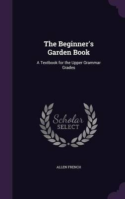 The Beginner's Garden Book by Allen French image