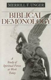 Biblical Demonology by Merrill F Unger