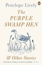 The Purple Swamp Hen and Other Stories by Penelope Lively
