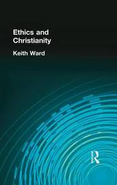 Ethics and Christianity by Keith Ward