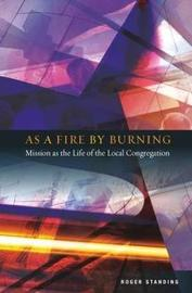 As a Fire by Burning by Roger Standing