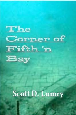 The Corner of Fifth 'N Bay by Scott D. Lumry