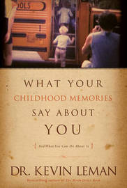 What Your Childhood Memories Say about You . . . and What You Can Do about It by Kevin Leman image