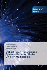 Optical Fiber Transmission Systems Based on Mode-Division Multiplexing by Ferreira Filipe