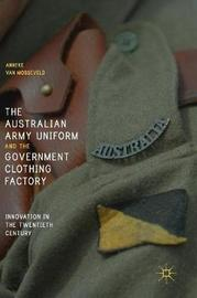 The Australian Army Uniform and the Government Clothing Factory by Anneke van Mosseveld