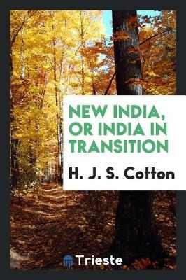 New India, or India in Transition by H J S Cotton