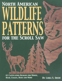 North American Wildlife Patterns for the Scroll Saw by Lora S. Irish