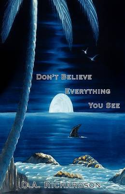 Don't Believe Everything You See by D.A. Richardson