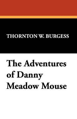 The Adventures of Danny Meadow Mouse by Thornton W.Burgess