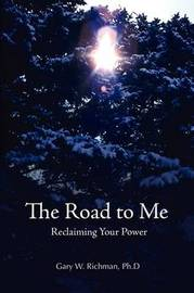 The Road to Me: Reclaiming Your Power by Gary Richman