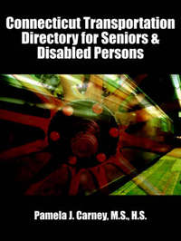 Connecticut Transportation Directory for Seniors & Disabled Persons by Pamela J. Carney