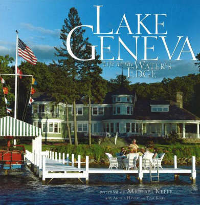 Lake Geneva: Life at the Water's Edge by Michael Keefe