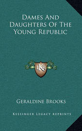 Dames and Daughters of the Young Republic Dames and Daughters of the Young Republic by Geraldine Brooks