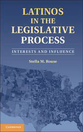 Latinos in the Legislative Process by Stella M. Rouse