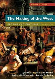 The Making of the West, Volume 1: To 1750 by Lynn Hunt
